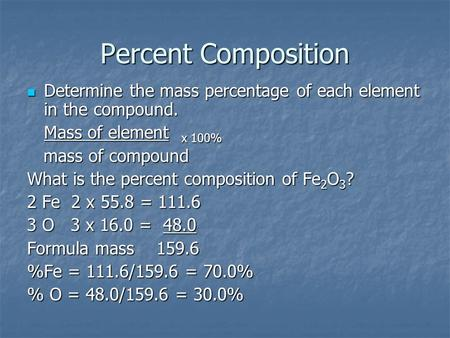 Percent Composition Determine the mass percentage of each element in the compound. Determine the mass percentage of each element in the compound. Mass.