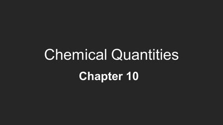 Chemical Quantities Chapter 10. The Mole: A Measurement of Matter We can measure mass (g), volume (L), count atoms or molecules in MOLES Pair: 1 pair.