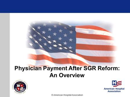 Physician Payment After SGR Reform: An Overview © American Hospital Association.