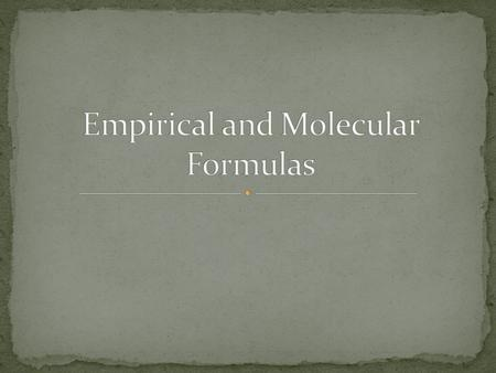 An empirical formula consists of the symbols for the elements combined in a compound, with the subscripts showing the smallest whole-number mole ratio.