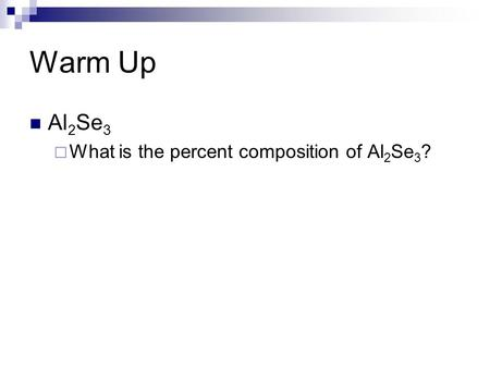Warm Up Al 2 Se 3  What is the percent composition of Al 2 Se 3 ?