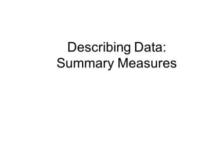 Describing Data: Summary Measures. Identifying the Scale of Measurement Before you analyze the data, identify the measurement scale for each variable.