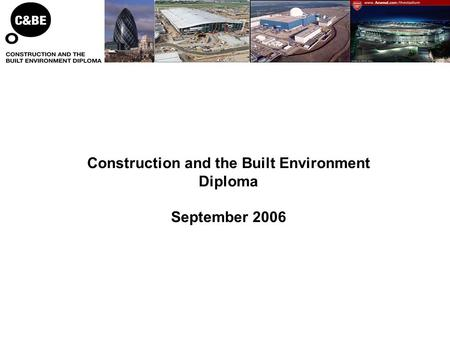 Construction and the Built Environment Diploma September 2006.