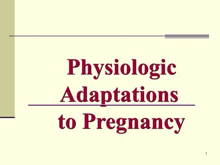 1 Physiologic Adaptations to Pregnancy. 2 Reproductive System 1.Uterus: A.Growth :Uterus changed in size shape and position during pregnancy  Before.
