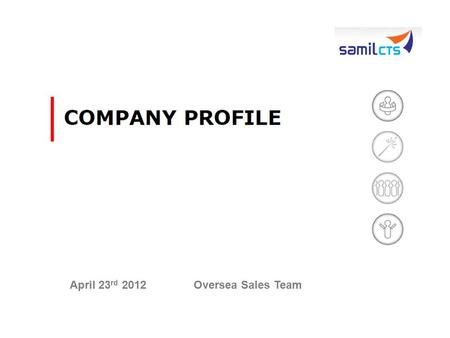 April 23 rd 2012 Oversea Sales Team. Agenda 1.Overview 2.History 3.Organization 4.Roadmap 5.Vision and Mission 6.Main Business Field 7.Finance 8. Human.