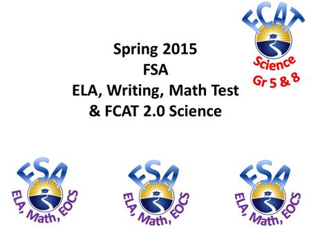 Spring 2015 FSA ELA, Writing, Math Test & FCAT 2.0 Science.