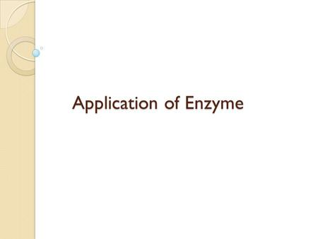 The application of enzymes in industry and medicine Essay