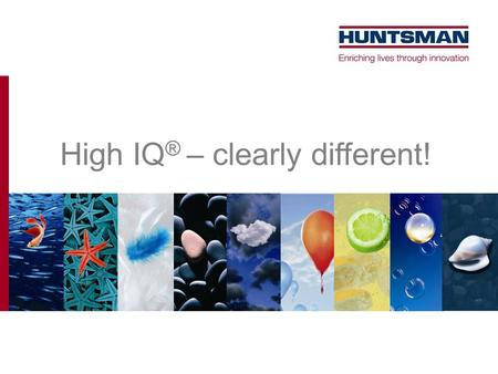 High IQ ® – clearly different!. High IQ ® – Intelligent Effects A program designed to add value both for the consumer and the entire textile processing.