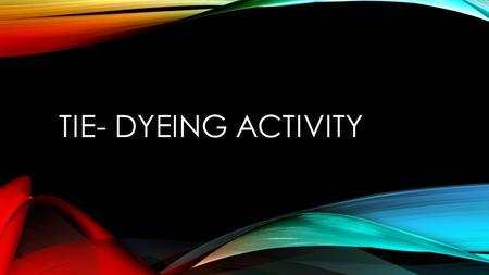TIE- DYEING ACTIVITY. CHEMICAL CONCEPTS Dyes Covalent bonding vs. adsorption Adsorption is the adhesion of atoms, ions, or molecules from a gas, liquid,