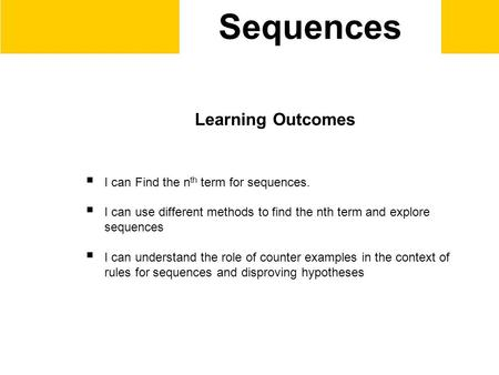 Sequences Learning Outcomes  I can Find the n th term for sequences.  I can use different methods to find the nth term and explore sequences  I can.