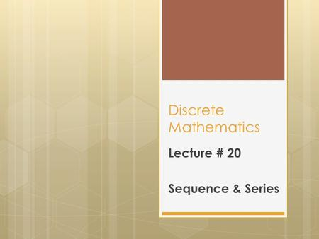 Discrete Mathematics Lecture # 20 Sequence & Series.