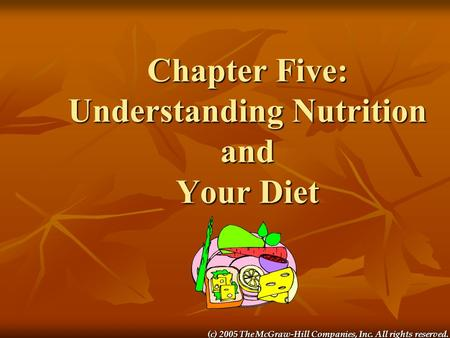 (c) 2005 The McGraw-Hill Companies, Inc. All rights reserved. Chapter Five: Understanding Nutrition and Your Diet.