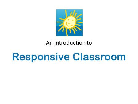 An Introduction to Responsive Classroom.