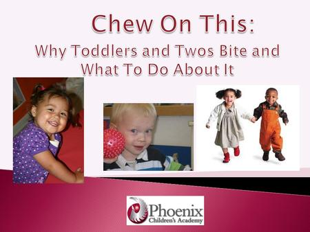 1.Why Little Ones Bite 2.What To Do (and What Not to Do) When Biting Occurs 3.Changing the Toddler / Two Environment to Reduce Biting Incidences 4.Handling.