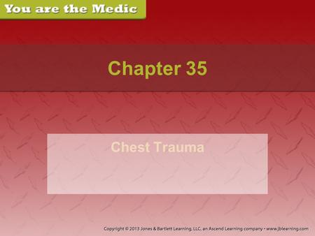 Chapter 35 Chest Trauma. Part 1 While you are working as a paramedic for a local aeromedical service, your helicopter is requested by a nearby township.