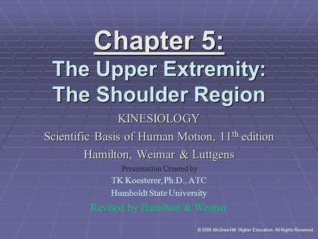 © 2008 McGraw-Hill Higher Education. All Rights Reserved. Chapter 5: The Upper Extremity: The Shoulder Region KINESIOLOGY Scientific Basis of Human Motion,