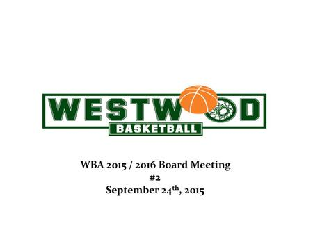 April 26, 2012 WBA 2015 / 2016 Board Meeting #2 September 24 th, 2015.