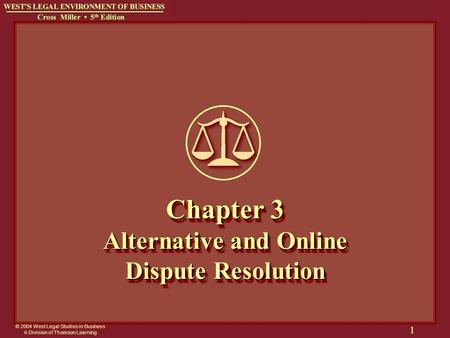 © 2004 West Legal Studies in Business A Division of Thomson Learning 1 Chapter 3 Alternative and Online Dispute Resolution.