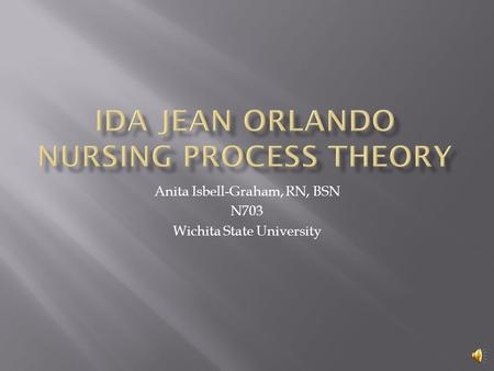 nursing theorist grid ida orlando essay About the theorist ida jean orlando central in theory and not differentiated from nursing therapeutics or nursing process nursing therapeutics – direct.