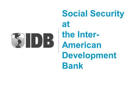 Social Security at the Inter- American Development Bank.