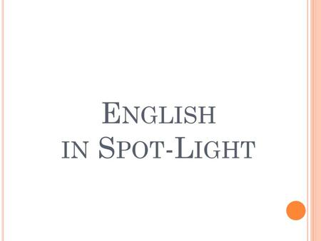 E NGLISH IN S POT -L IGHT. Have you noticed that we change the way we speak depending on who we are speaking to?