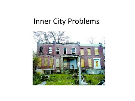 Inner City Problems. Process of Deterioration # of low residences the territory the occupy expands. Filtering – subdividing of houses and occupy by successive.