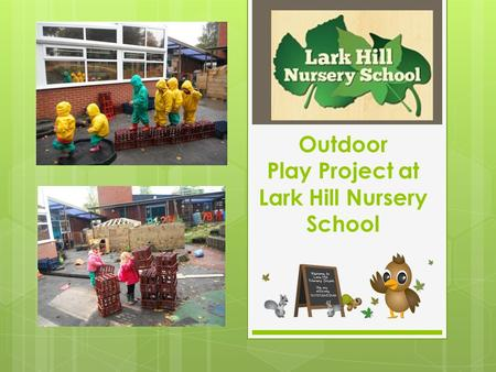 Outdoor Play Project at Lark Hill Nursery School.
