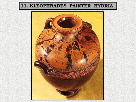 11. KLEOPHRADES PAINTER HYDRIA. Date: 490-480 BC (Arias says 480 BC) Type:Hydria-Red figure Potter: Kleophrades Painter: Kleophrades Painter Height: