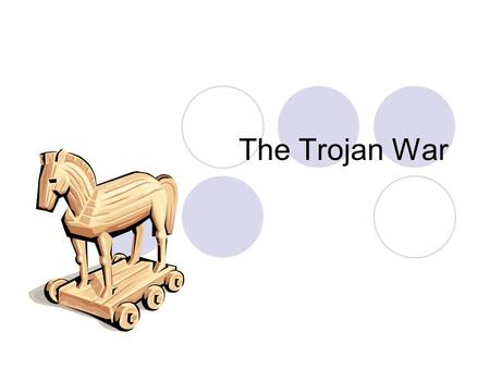 The Trojan War. The Apple of Discord Marriage ceremony  The goddess of discord didn't get invited  At the wedding, she threw a golden apple on the table.
