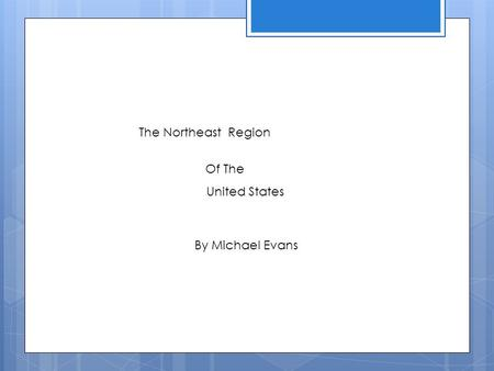 The Northeast Region Of The United States By Michael Evans.