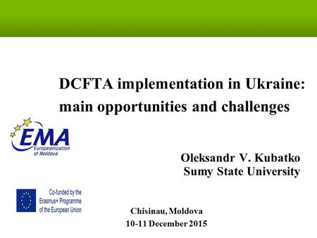 Oleksandr V. Kubatko Sumy State University Chisinau, Moldova 10-11 December 2015 DCFTA implementation in Ukraine: main opportunities and challenges.