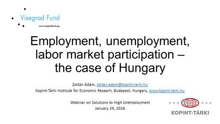Employment, unemployment, labor market participation – the case of Hungary Zoltán Ádám, Kopint-Tárki.
