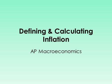 Defining & Calculating Inflation AP Macroeconomics.