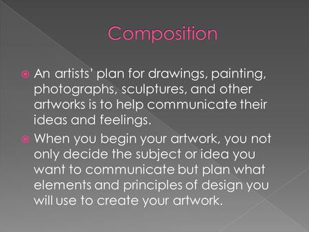  An artists' plan for drawings, painting, photographs, sculptures, and other artworks is to help communicate their ideas and feelings.  When you begin.