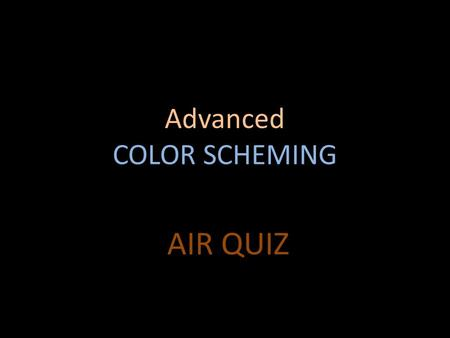Advanced COLOR SCHEMING AIR QUIZ. Question 1: If an artwork is mostly RED what color should be added to create VARIETY? B: Black A: Dark Red C: Blue.