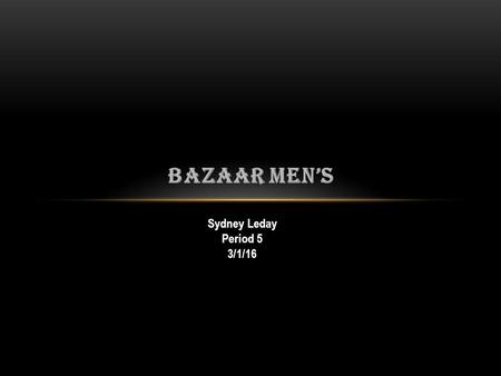 BAZAAR MEN'S Sydney Leday Period 5 3/1/16. BUSINESS PLAN Business Name: The name of my business is Bazare Men's. Type of business: I will have a men's.