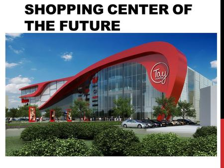 SHOPPING CENTER OF THE FUTURE. OUTSIDE OF THE SHOPPING CENTER 1)The shopping center has a big parking 2)Entrance from several parts 3)Separate parking.