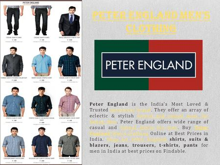 Peter England is the India's Most Loved & Trusted menswear brand. They offer an array of eclectic & stylish formal and casual wear for Young Men. Peter.