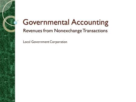 Governmental Accounting Revenues from Nonexchange Transactions Local Government Corporation.