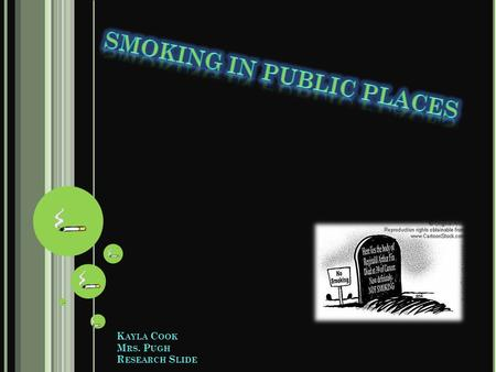 K AYLA C OOK M RS. P UGH R ESEARCH S LIDE. Smoking should not be allowed in Public Places; don't do to others what you wouldn't want done to yourself.