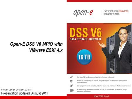 Open-E DSS V6 MPIO with VMware ESXi 4.x Software Version: DSS ver. 6.00 up55 Presentation updated: August 2011.