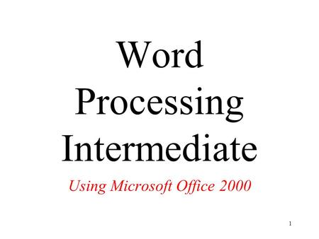 1 Word Processing Intermediate Using Microsoft Office 2000.