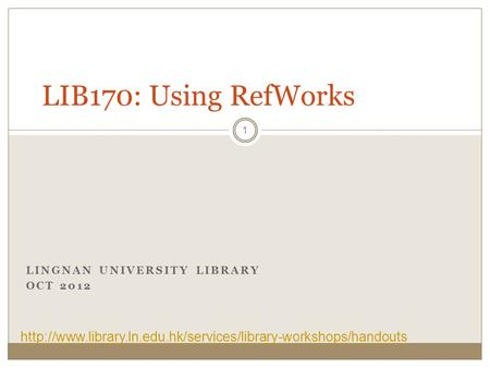 LINGNAN UNIVERSITY LIBRARY OCT 2012 LIB170: Using RefWorks 1