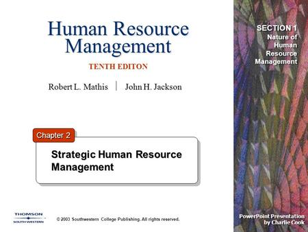 Human Resource Management TENTH EDITON © 2003 Southwestern College Publishing. All rights reserved. PowerPoint Presentation by Charlie Cook Strategic Human.