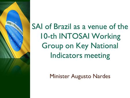 SAI of Brazil as a venue of the 10-th INTOSAI Working Group on Key National Indicators meeting Minister Augusto Nardes.