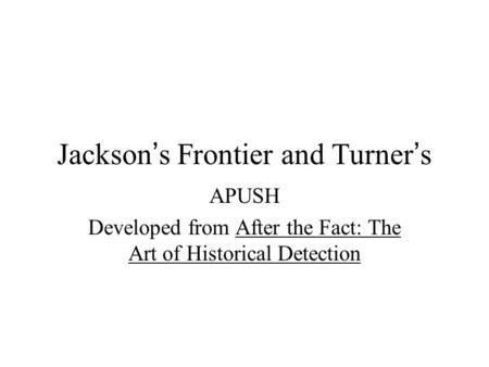 Jackson's Frontier and Turner's APUSH Developed from After the Fact: The Art of Historical Detection.