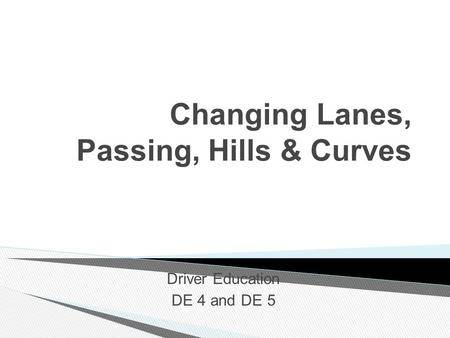Changing Lanes, Passing, Hills & Curves Driver Education DE 4 and DE 5.