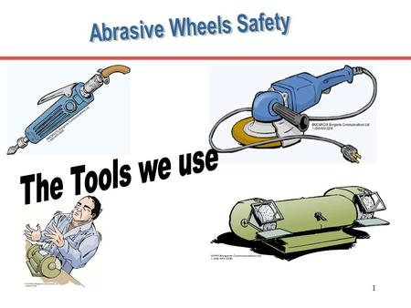 1. 2 Course ContentCourse Duration - 1hr Hazards and risks arising from use of Abrasive Wheels and the Control Measures. Inspection and Test. Functions.
