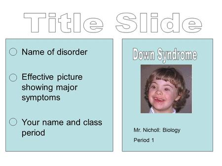 Name of disorder Effective picture showing major symptoms Your name and class period Mr. Nicholl: Biology Period 1.