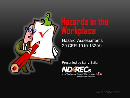 Www.ndarec.com Hazard Assessments 29 CFR 1910.132(d) Presented by Larry Sailer Hazards in the Workplace.